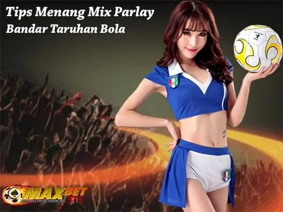 tips menang mix parlay di bandar taruhan bola Indonesia